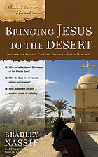 Bringing Jesus to the desert : uncover the ancient culture, discover hidden meanings