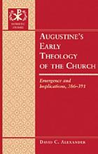 Augustine's early theology of the church : emergence and implications, 386-391