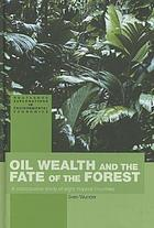 Oil wealth and the fate of the forest : a comparative study of eight tropical countries
