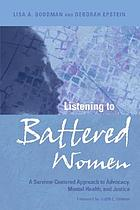 Listening to battered women : a survivor-centered approach to advocacy, mental health, and justice