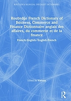 French dictionary of business, commerce and finance : French-English, English-French = Dictionnaire anglais des affaires, du commerce et de la finance : français-anglais, anglais-français.