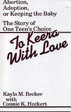 To Keera with love : abortion, adoption, or keeping the baby : the story of one teen's choices