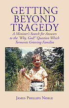 Getting beyond tragedy : a minister's search for answers to the 'why God' question which torments grieving families