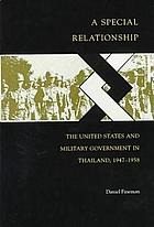 A special relationship : the United States and military government in Thailand, 1947-1958