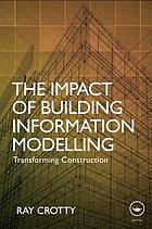 The impact of building information modelling : transforming construction