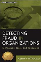 Detecting Fraud in Organizations : Techniques, Tools, and Resources.