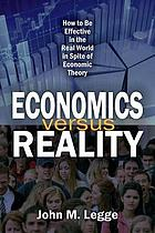 Economics versus reality : how to be effective in the real world in spite of economic theory
