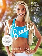 You beauty! : a manual to creating a better you, every single day