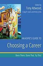 An Aspie's Guide to Choosing a Career : Been There. Done That. Try This!.