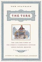 The Turk : the life and times of the famous eighteenth-century chess-playing machine