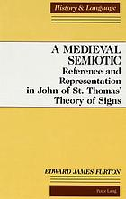 A medieval semiotic : reference and representation in John of St Thomas' theory of signs