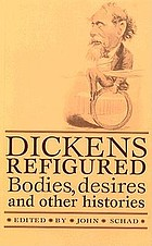 Dickens refigured : bodies, desires, and other histories