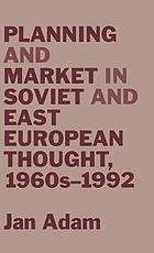 Planning and market in Soviet and east European thought, 1960's-1992