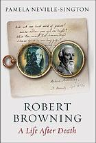 Robert Browning : a life after death