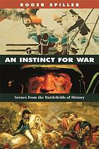 An instinct for war : scenes from the battlefields of history