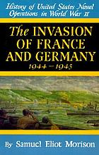 The invasion of France and Germany : 1944-1945