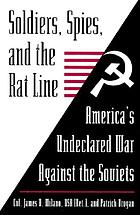 Soldiers, spies, and the rat line : America's undeclared war against the Soviets