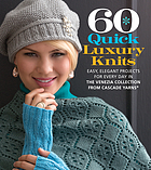 60 quick luxury knits : easy, elegant projects for every day in the Venezia collection from Cascade Yarns