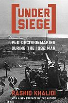 Under siege : P.L.O. decisionmaking during the 1982 war