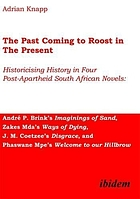 The past coming to roost in the present : historicising history in four post-apartheid South African novels