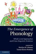 The emergence of phonology : whole word approaches and cross-linguistic evidence