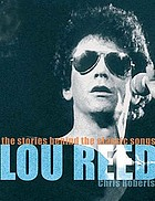 Lou Reed : the stories behind the classic songs