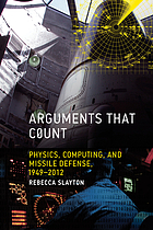 Arguments that count : physics, computing, and missile defense, 1949-2012