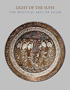 Light of the Sufis : the mystical arts of Islam