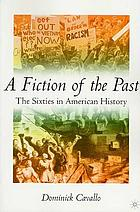 A fiction of the past : the sixties in American history