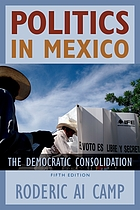 Politics in Mexico : the democratic consolidation