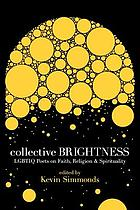 Collective brightness : LGBTIQ poets on faith, religion & spirituality