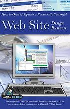 How to open & operate a financially successful web site design business : with companion CD-ROM
