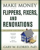 Make money with flippers, fixers and renovations