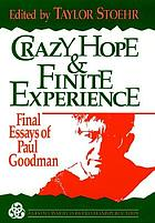 Crazy hope and finite experience : final essays of Paul Goodman