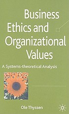 Business ethics and organizational values : a systems theoretical analysis