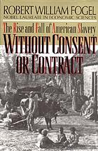 Without consent or contract : the rise and fall of American slavery