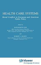 Health care systems : moral conflicts in European and American public policy