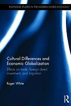 Cultural differences and economic globalization : effects on trade, foreign direct investment and migration