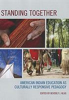 Standing Together : American Indian Education as Culturally Responsive Pedagogy.