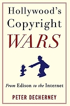 Hollywood's copyright wars : from Edison to the internet