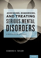 Assessing, diagnosing, and treating serious mental disorders : a bioecological approach