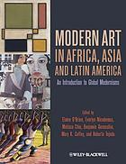 Modern art in Africa, Asia and Latin America : an introduction to global modernisms