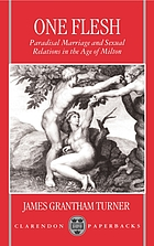 One flesh : paradisal marriage and sexual relations in the age of Milton