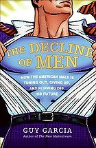 The decline of men : how the American male is tuning out, giving up, and flipping off his future