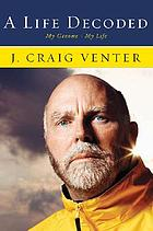 A life decoded : my genome, my life