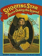 Shooting star : Annie Oakley, the legend