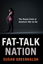 Fat-talk nation : the human costs of America's war on fat