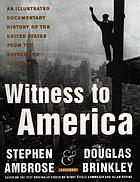 Witness to America : an illustrated documentary history of the United States from the Revolution to today