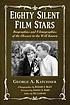 Eighty silent film stars : biographies and filmographies... by  George A Katchmer