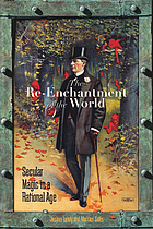 The re-enchantment of the world : secular magic in a rational age